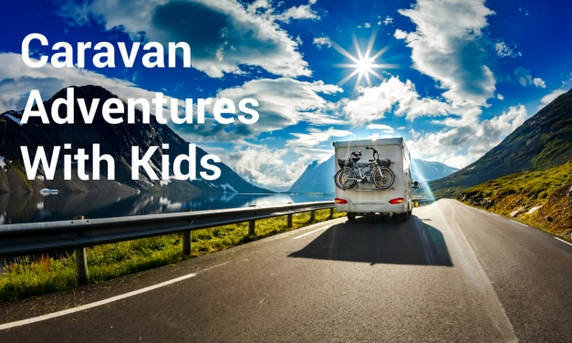 Caravan Adventures | With Kids